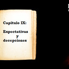 Capítulo IX - Expectativas y decepciones