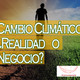 Conexiones: Cambio Climático ¿Realidad o Negocio?