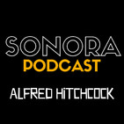SONORA PODCAST Capítulo Quince - Alfred Hitchcock