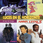 Luces en el Horizonte 6X19: ARMA LETAL 3, GHOST IN THE SHELL, AL FINAL DEL BOSQUE, LAS NIÑAS YA NO QUIEREN SER PRINCESAS
