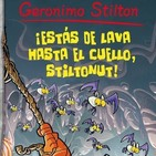 'Estás de lava hasta el cuello' de GERONIMO STILTON (UnaiL,4D)