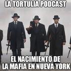 La Tortulia #91 - El nacimiento de la mafia en Nueva York