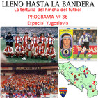 Programa Nº 36 'Especial Yugoslavia' Lleno hasta la bandera