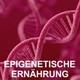Epigenetische Ernährung