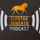 ElPotroRoberto.com Podcast - Episodio 26