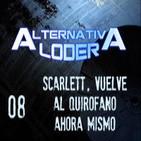 "ALTERNATIVA LODER 08 ""Scarlett, vuelve al quirófano ahora mismo"" (9-5-14)"