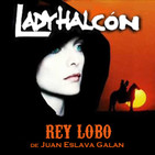 LODE 8x07 –Archivo Ligero– LADY HALCÓN, Rey Lobo