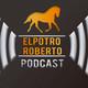 ElPotroRoberto Podcast - Episodio #38