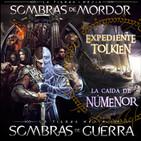 LODE 8x10 La TIERRA MEDIA: Sombras de Mordor y Sombras de Guerra, La Caída de NÚMENOR en Expediente Tolkien