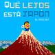 #08-Qué Lejos Está Japón: Hemos vuelto...