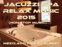 JACUZZI SPA RELAX MUSIC 2015 Mezclado por DJ Albert