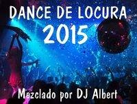 DANCE DE LOCURA 2015 Mezclado por DJ Albert
