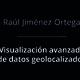 Visualización avanzada de datos geolocalizados - Raúl Jiménez Ortega
