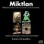 Miktlan: Reflexiones sobre el culto a la muerte y el día de muertos. Laura González