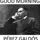 Good Morning Perez Galdos