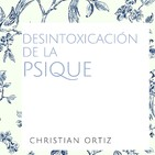 DESINTOXICACIÓN DE LA PSIQUE. Christian Ortiz