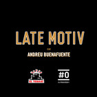 LATE MOTIV 358 - Programa completo