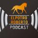 El Potro Roberto Podcast, Episodio #33