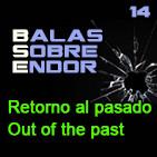 Balas Sobre Endor 14: Retorno al Pasado -Archivo Ligero-
