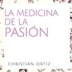 LA MEDICINA DE LA PASIÓN. Christian Ortiz.