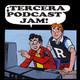 Tercera Podcast Jam