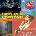 Luces en el Horizonte 5X07: MELODÍA DE SEDUCCIÓN, NIGHTWISH, JUGUETES ROTOS, LA HISTORIA DE NINTENDO