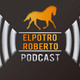 ElPotroRoberto.com Podcast - Episodio 28