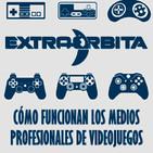 EXTRA ÓRBITA —Archivo Ligero— Cómo funcionan los medios profesionales de VIDEOJUEGOS (febrero 2018)
