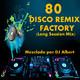 80 DISCO REMIX FACTORY Mezclado por DJ Albert