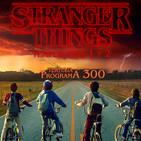LODE 8x11 –Archivo Ligero– STRANGER THINGS 1 y 2, tertulia programa 300