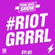 Riot Grrrl | Ep.2