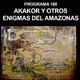 Programa 188: AKAKOR Y OTROS ENIGMAS DEL AMAZONAS
