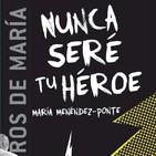 'Nunca seré tu héroe' M. Menéndez Ponte (Zuriñe, 4D)