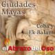 El Abrazo del Oso - Ciudades mayas: Cobá y Ek Balám