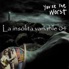 La insólita variable 04: El fin de la eternidad, la piel fría y You are the worst