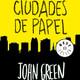 'Ciudades de papel' de JOHN GREEN (Henar, 4D)