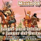 Misión 08: Juegos para iniciar + 4 juegos del Oeste