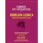 Rebeldía Lésbica, celebramos la libertad de nuestros cuerpos