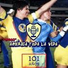 101 aniversario del Club América ? Podcast América toda la vida ? 07