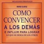[02/03]Cómo Convencer a los Demás e Influir para Lograr lo que se Desea de los Otros - Mario Elnerz