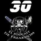 El Podcast de Freakdom - Programa 30