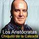 Los Aristócratas - 14 - Chiquito de la Calzada