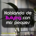 Hablando de Bullying con mis peques