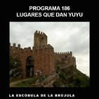 Programa 186: LUGARES QUE DAN YUYU
