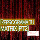 Conexiones: Reprograma tu MATRIX [Pt 2]