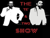 The Te & Two Show