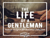 The 10 Things Every Gentleman Should Have: Episode 53