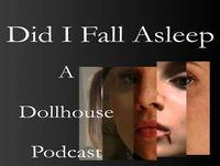 "Did I Fall Asleep: A Dollhouse Podcast – Ep 18 – Gettin' ""Meh-tastified"""