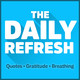 25: The Daily Refresh | Quotes - Gratitude - Guided Breathing
