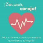 ¡Con amor, carajo! | Educación emocional para muje